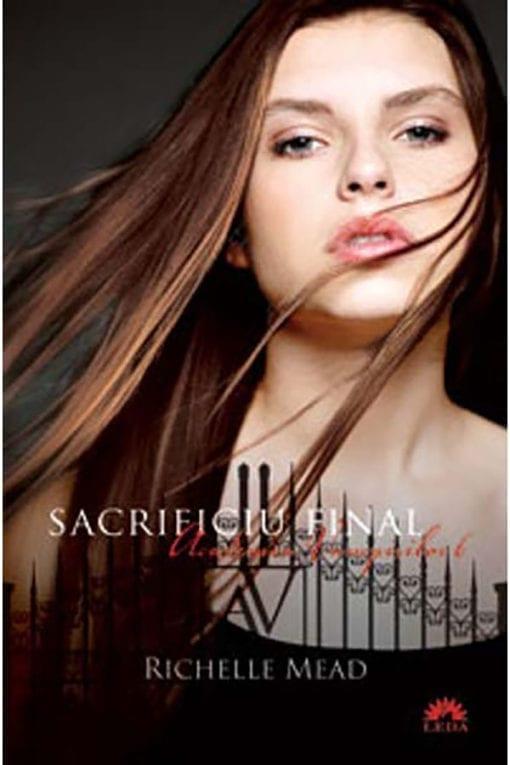 academia vampirilor 6 sacrificiul final richelle mead