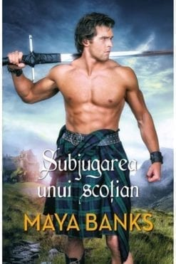 Subjugarea unui scotian Maya Banks
