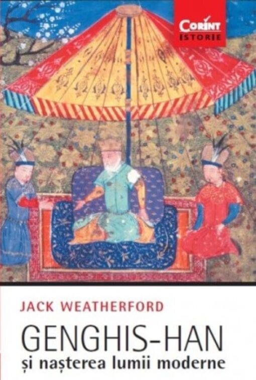 Genghis Han si nasterea lumii moderne Jack Weatherford