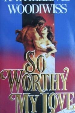 So Worthy My Love Kathleen Woodiwiss