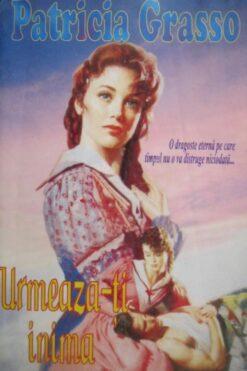Urmeaza-ti Inima Patricia Grasso